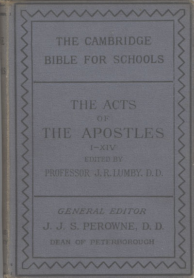 Joseph Rawson Lumby [1831-1895], The Acts of the Apostles (I-XIV) with Introduction and Notes. The Cambridge Bible for Schools and Colleges