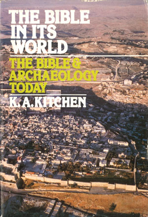 Kenneth A. Kitchen, The Bible in its World: The Bible & Archaeology Today