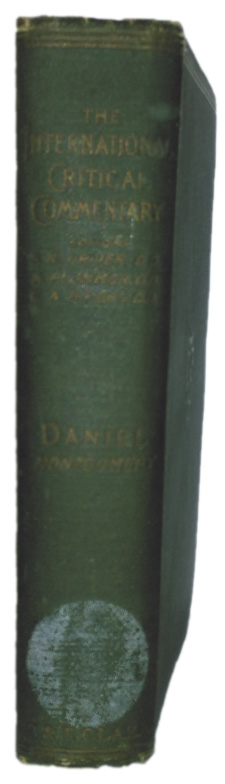 James Alan Montgomery [1866-1949], A Critical and Exegetical Commentary on the Book of Daniel. International Critical Commentary