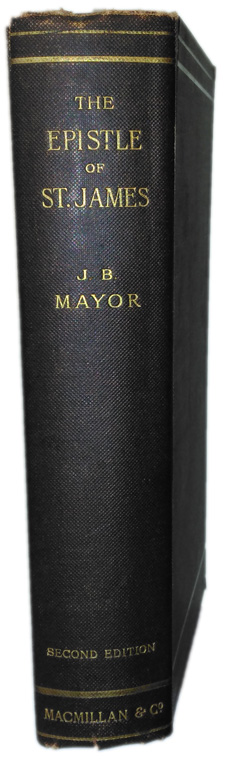Joseph Bickersteth Mayor [1828-1916], The Epistle of James. The Greek Text with Introduction and Comments, 2nd edition.